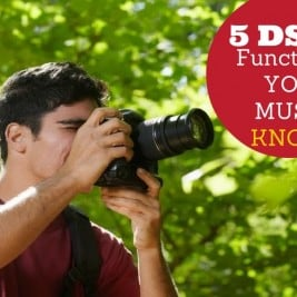 5 DSLR Functions You Must Know