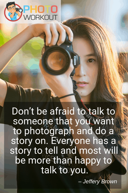 Portrait photography quote by Jeffery Brown on how to become a photojournalist